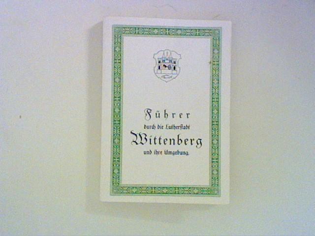 Führer durch die Lutherstadt Wittenberg und ihre Umgebung Reprint- Ausgabe