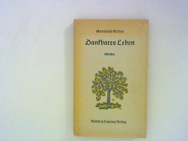 Keller, Gottfried: Dankbares Leben. Gedichte
