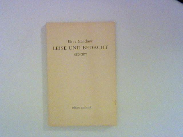 Leise und bedacht: Gedichte. Edition Anthrazit 1. Aufl. Originalausgabe