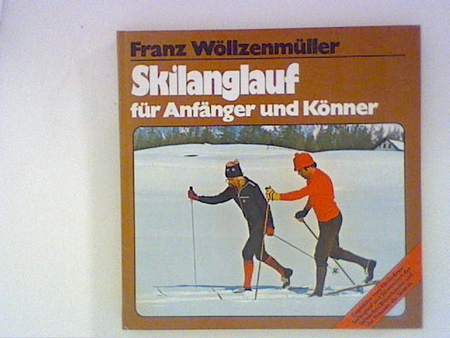 SKILANGLAUF für Anfänger und Könner (empfohlen vom Förderkreis Skilanglauf und Skiwandern des Deutschen Skiverbandes und der Freunde des Skilaufs).