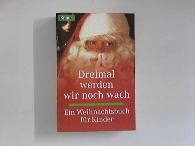 Dreimal werden wir noch wach. Ein Weihnachtsbuch für Kinder. Hrsg. von Cornelia Ott . Knaur 71141. Orig.-Ausg.