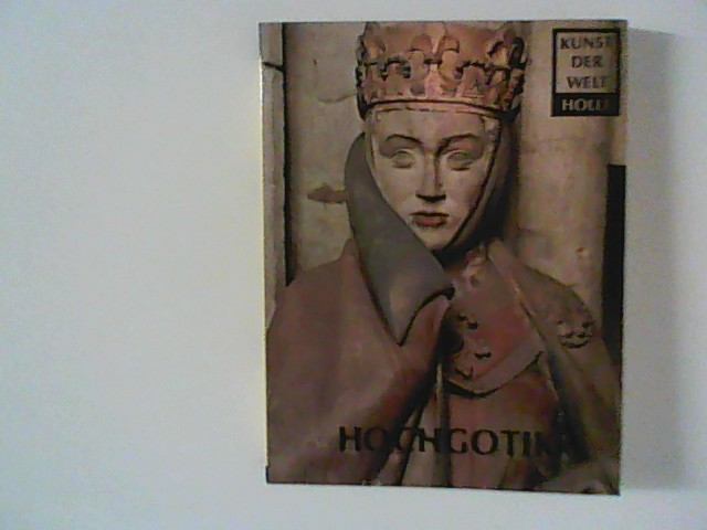 Hochgotik. Kunst der Welt; P 5. Unveränd. Nachdr.