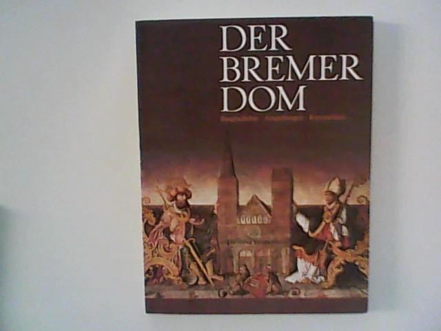 Der Bremer Dom. Baugeschichte, Ausgrabungen, Kunstschätze. Handbuch und Katalog zur Sonderausstellung vom 17. Juni bis 30. Sept. 1979 im Bremer Landesmuseum (Focke-Museum)