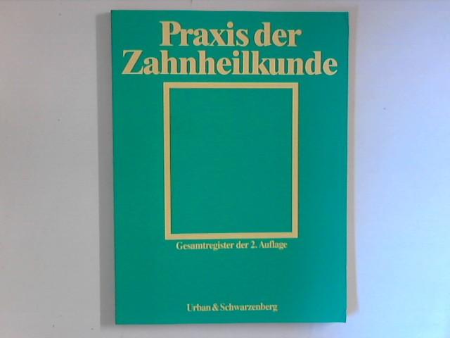 Praxis der Zahnheilkunde. Gesamtregister der 2. Auflage Erstellt von Ursula Illig. 2. Auflage