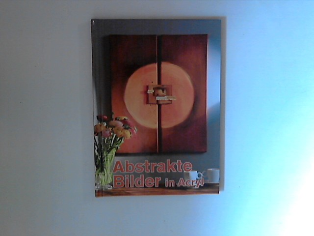 Unbekannt: Abstrakte Bilder in Acryl. 1. Aufl., Genehm. Sonderausg.