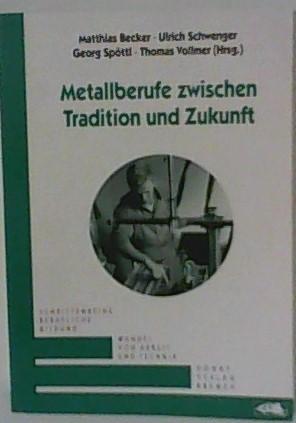 Becker, Matthias, Ulrich Schwenger und Georg Spöttl: Metallberufe zwischen Tradition und Zukunft Auflage: 1
