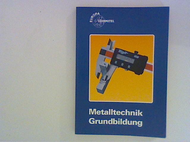 Metalltechnik Grundbildung. [Hauptbd.]. 3. Aufl., 5. Dr.