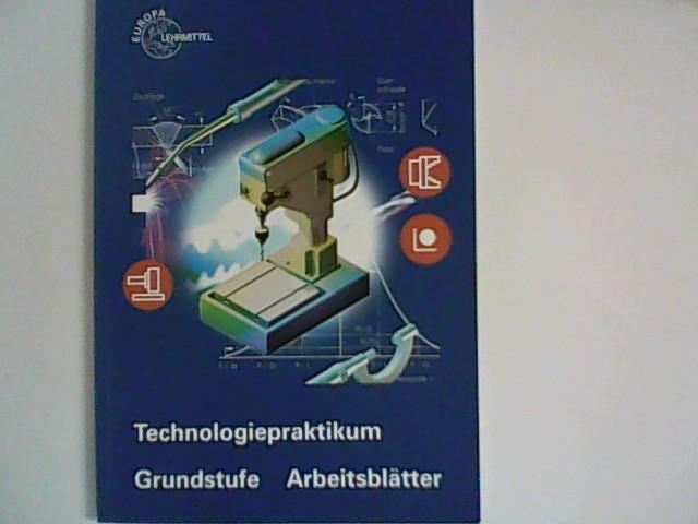 Technologiepraktikum  Grundstufe : Arbeitsblätter 1. Aufl., 5. Dr.