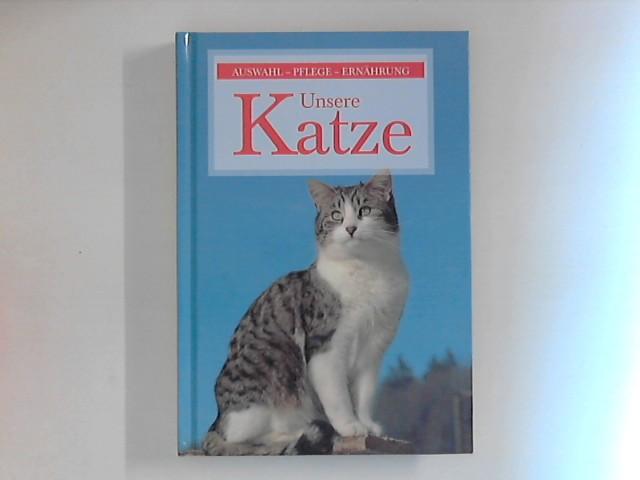 Unsere Katze. Auswahl - Pflege - Ernährung. Gemnehm. Sonderausgabe