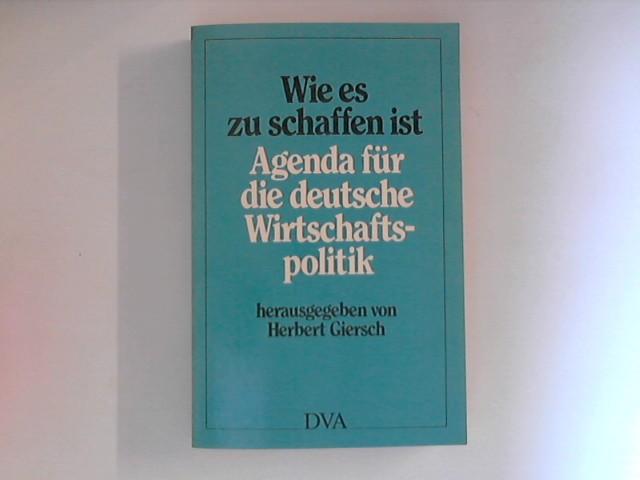 Wie es zu schaffen ist. Agenda für die deutsche Wirtschaftspolitik. Hrsg. von Herbert Giersch. 2. Aufl.
