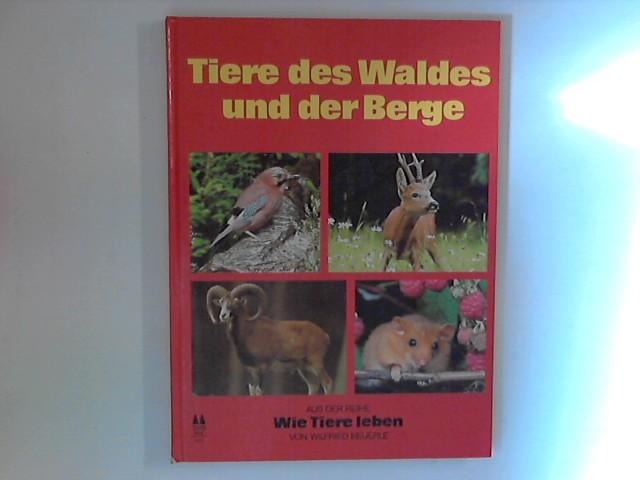 Tiere des Waldes und der Berge. Aus der Reihe: Wie Tiere leben.