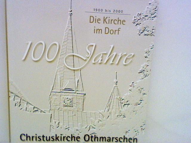 Die Kirche im Dorf ; 100 Jahre Christuskirche Othmarschen