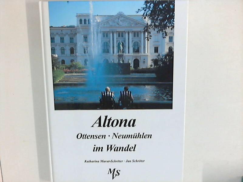 Altona, Ottensen, Neumühlen im Wandel in alten und neuen Bildern. Fotogr. von Katharina Marut-Schröter mit Texten von Jan Schröter.