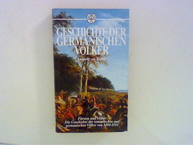Geschichte der Germanischen Völker. Fürsten und Völker - Die Geschichte der romanischen und germanischen Völker von 1494-1514