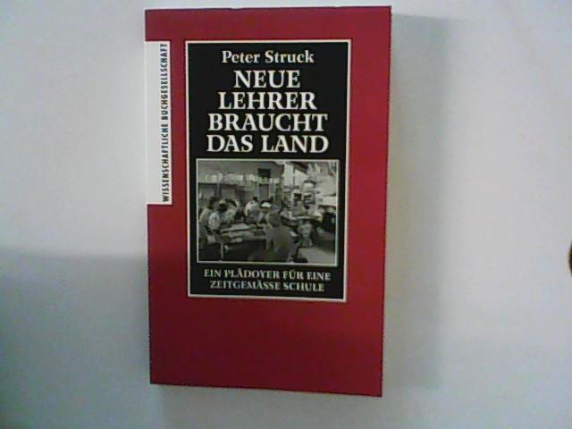 Struck, Peter: Neue Lehrer braucht das Land. Ein Plädoyer für eine zeitgemässe Schule