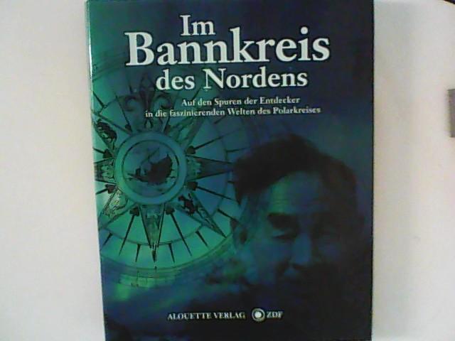 Im Bannkreis des Nordens - Auf den Spuren der Entdecker in die faszinierenden Welten des Polarkreises Auflage: 1.