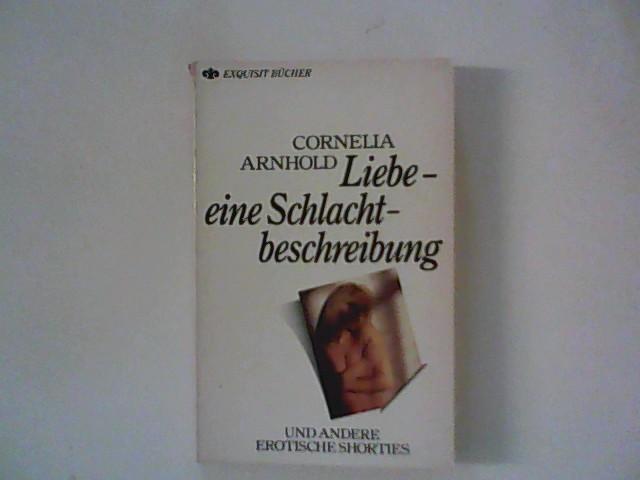 Liebe - eine Schlachtbeschreibung und andere erotische shorties. Hrsg. Werner Heilmann ; Heyne Exquisit Bücher ; Nr. 16 /469