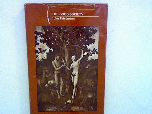 Good Society: Personal Account of Its Struggle with the World of Social Planning and a Dialectical Enquiry into the Roots of Radical Practice