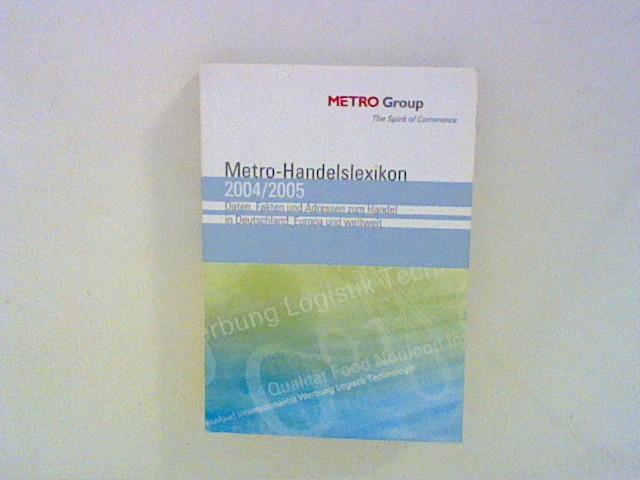 METRO-Handelslexikon 2004/2005. Daten, Fakten und Adressen zum Handel in Deutschland, Europa und weltweit.