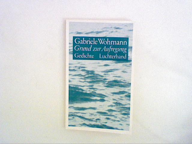 Wohmann, Gabriele: Grund zur Aufregung.: Gedichte. 4., Aufl.