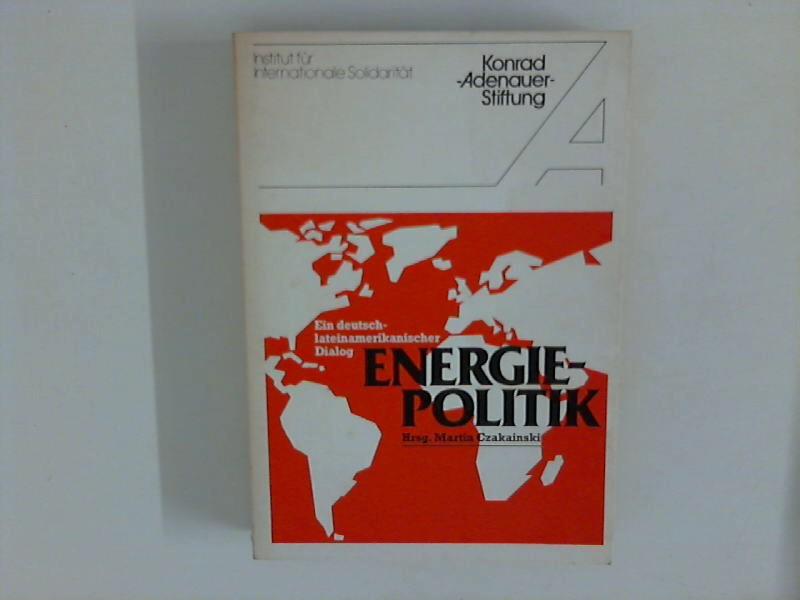 Energiepolitik - Ein deutsch-lateinamerikanischer Dialog Inst. für Internat. Solidarität. Konrad-Adenauer-Stiftung Band 18