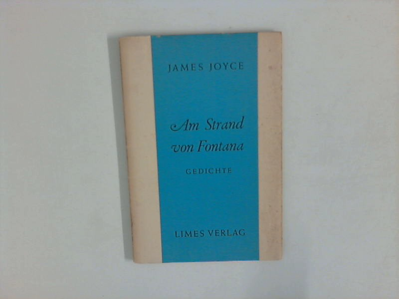 Joyce, James: Am Strand von Fontana. Gedichte Übertr. v. Astrid Claes u. Edgar Lohner ungek. Ausg.