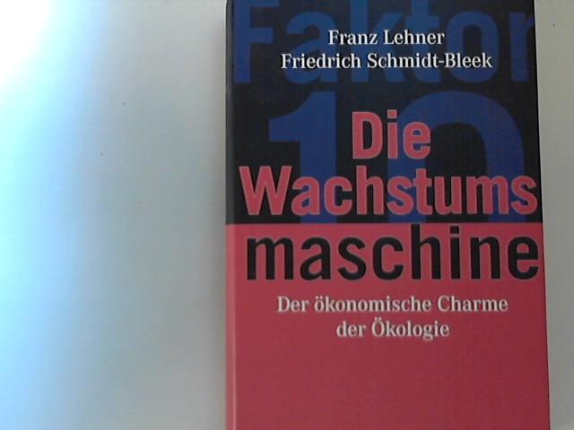Lehner, Franz und Friedrich Schmidt-Bleek: Die Wachstumsmaschine : Der ökonomische Charme der Ökologie. Unter Mitarb. von Rainer Klüting