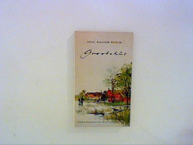 Planner-Petelin, Rose: Grootehus. Kleine Romanze aus Ostfriesland.