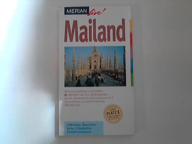 Mailand : Mailand entdecken und erleben. Merian-Top-Ten, Sehenswertes, Hotels, Restaurants und Lokale von A - Z. Sprachführer und Eßdolmetscher. Merian-Tips Merian live! 6. Aufl.