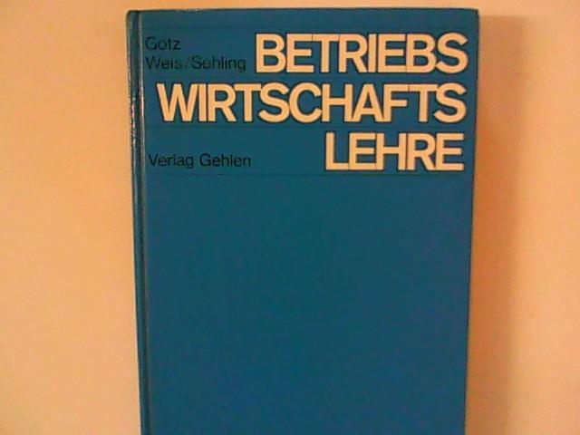 Götz, Gerhard, Hermann Weis und Dr. Hans Sehling: Betriebswirtschaftslehre Auflage: 21.