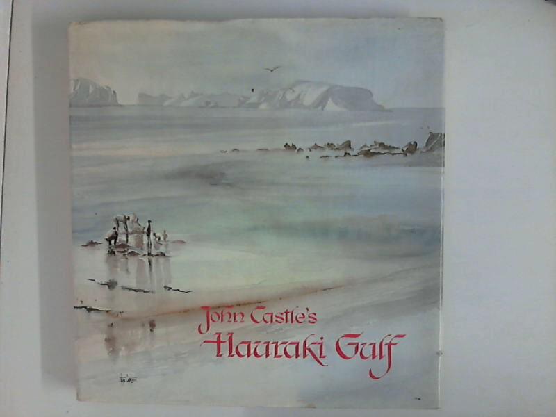 Castle, John: Hauraki Gulf Watercolours and drawings by John Castle ; Text by Mervyn Dykes.