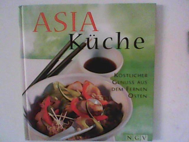 Asia-Küche : Köstlicher Genuss aus dem Fernen Osten.