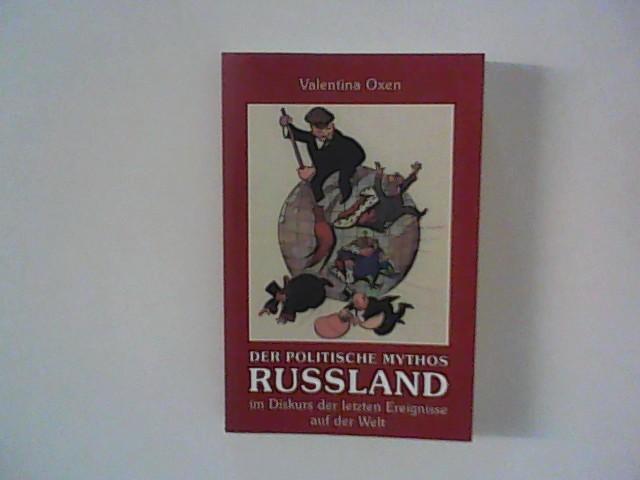 Oxen, Valentina: Der politische Mythos Russland: Im Diskurs der letzten Ereignisse auf der Welt 1. Aufl.