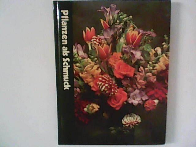 Pflanzen als Schmuck. Time Life Reihe: Handbuch der Gartenkunde Auflage: Deutscher Erstdruck