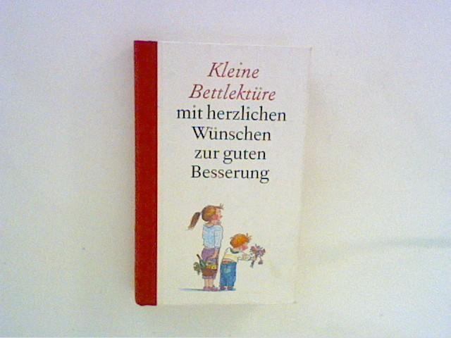 Kleine Bettlektüre mit herzlichen Wünschen zur guten Besserung Ausgew. von Katharina Steiner.