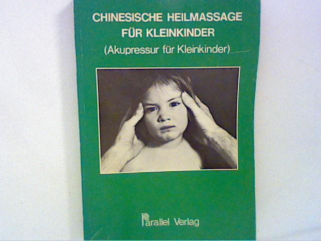 Kappstein, Stefan: Chinesische Heilmassage für Kleinkinder : (Akupressur für Kleinkinder) ; nach d. modernen chines. Fachbuch