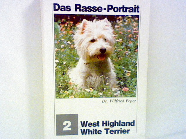 Peper, Wilfried: Das Westhighland White Terrier Das Rasse- Portrait