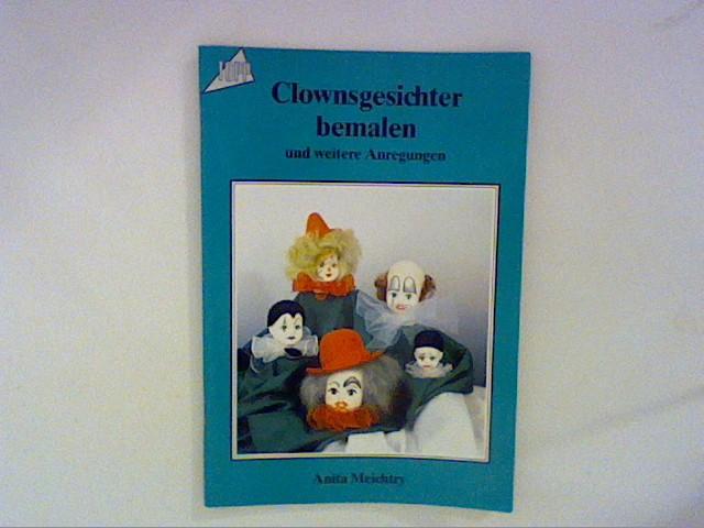 Meichtry, Anita: Clownsgesichter bemalen und weitere Anregungen.