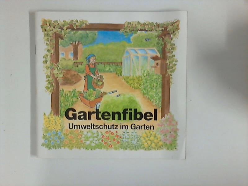 Gartenfibel : Umweltschutz im Garten 4. Aufl.
