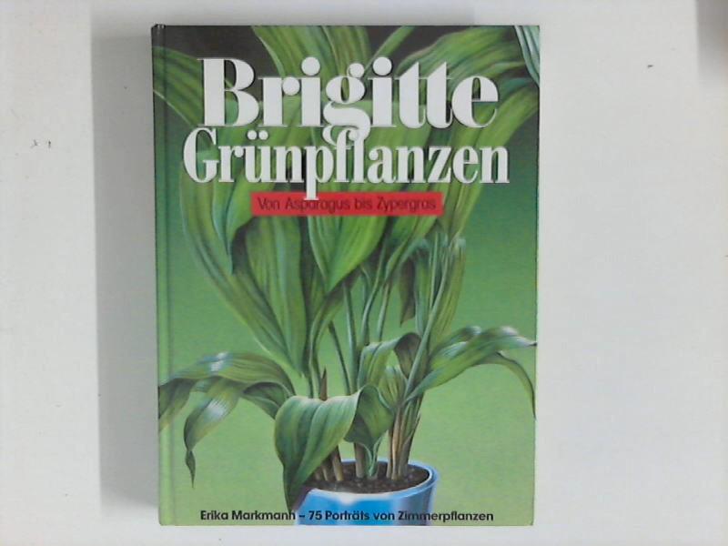 Brigitte Grünpflanzen : Von Asparagus bis Zypergras.