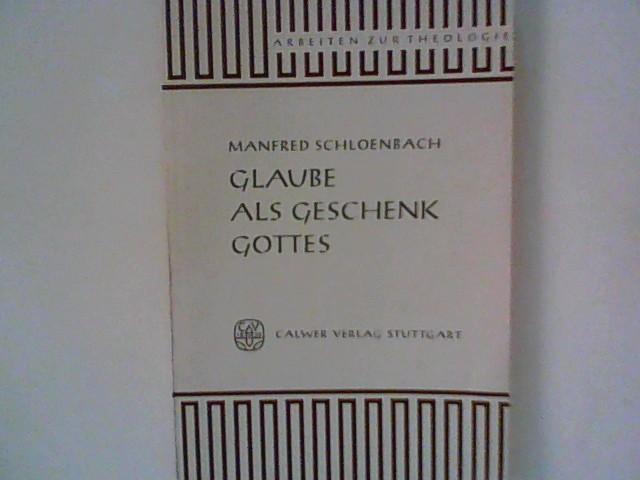 Schloenbach, Manfred: Glaube als Geschenk Gottes - Das Glaubensverständnis Luthers nach der Unterscheidung von Gnade und Gabe.