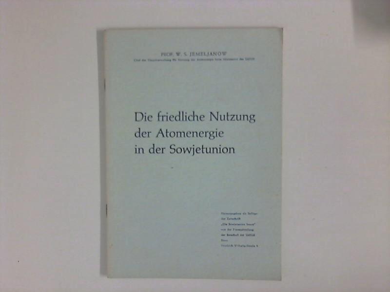 Jemeljanow, W. S.: Die friedliche Nutzung der Atomenergie in der Sowjetunion : Beilage der Zeitschrift