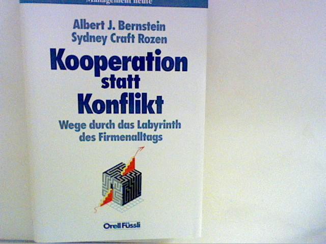 Kooperation statt Konflikt : Wege durch das Labyrinth des Firmenalltags. Aus dem Amerikan. übertr. von Andrea Farthofer und Lisa Franzke] / Management heute