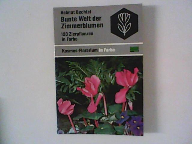 Bunte Welt der Zimmerblumen. 120 Zierpflanzen in Farbe