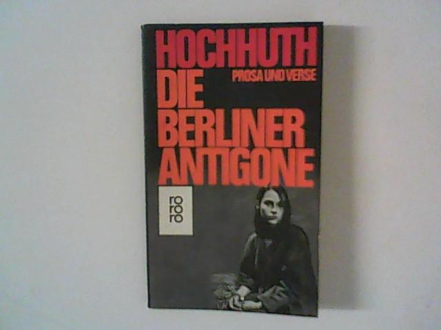 Hochhuth, Rolf: Die Berliner Antigone : Prosa und Verse. Einf. Nino Erné.