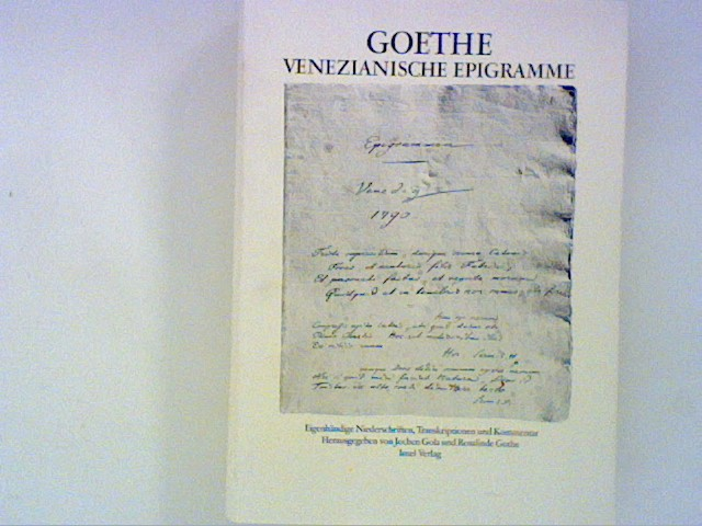 Golz, Jochen, Rosalinde Gothe und Johann Wolfgang Goethe: Venezianische Epigramme: Eigenhändige Niederschriften, Transkription und Kommentar Auflage: 1