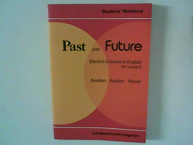 Bodden, Horst, Herbert Kaußen and Rudi Renné: Past and future : Elective courses in English for level II. Students'workbook. 5. Aufl.