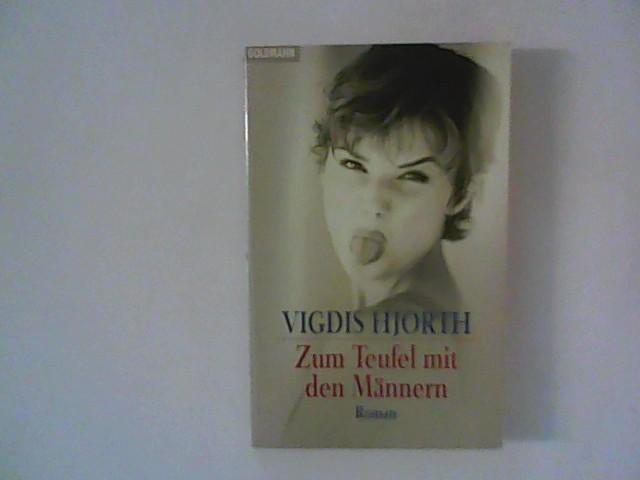 Hjorth, Vigdis: Zum Teufel mit den Männern. Deutsche Erstausgabe