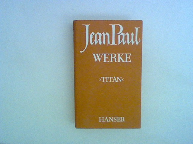 Werke. Dritter Band: Titan. Komischer Anhang zum Titan. Clavis Fichtiana seu Leibgeberiana.