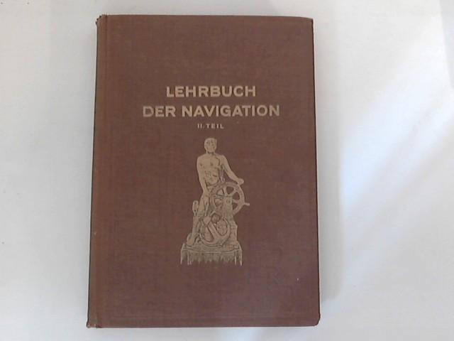 Lehrbuch der Navigation. Für die Kriegs- und die Handelsmarine. II. Teil.